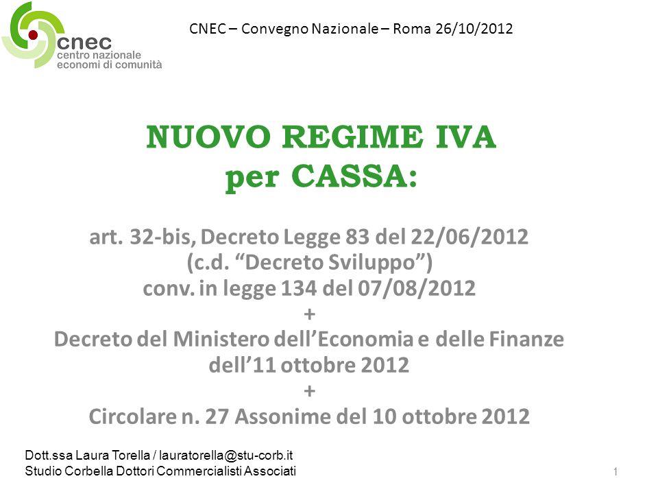 NUOVO REGIME IVA per CASSA: art. 32-bis, Decreto Legge 83 del 22/06/2012 (c.d. Decreto Sviluppo) conv. in legge 134 del 07/08/2012 + Decreto del Minis
