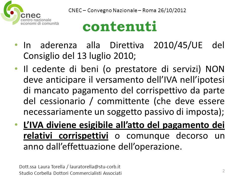 contenuti In aderenza alla Direttiva 2010/45/UE del Consiglio del 13 luglio 2010; Il cedente di beni (o prestatore di servizi) NON deve anticipare il