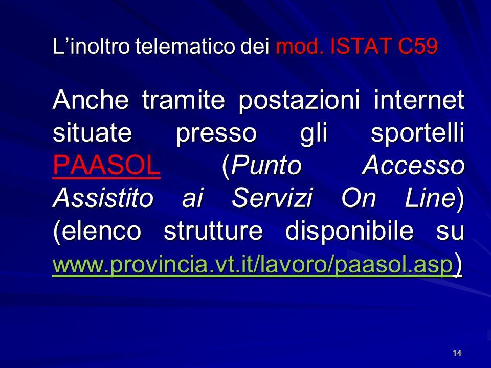 14 Linoltro telematico dei mod. ISTAT C59 Anche tramite postazioni internet situate presso gli sportelli (Punto Accesso Assistito ai Servizi On Line)