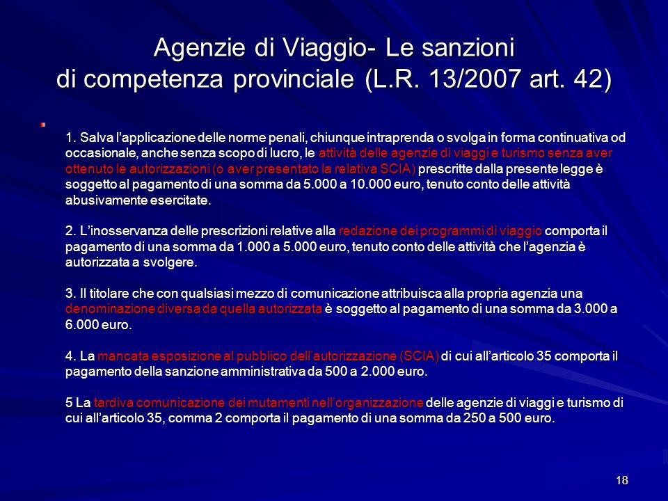 Agenzie di Viaggio- Le sanzioni di competenza provinciale (L.R. 13/2007 art. 42) 1. Salva lapplicazione delle norme penali, chiunque intraprenda o svo