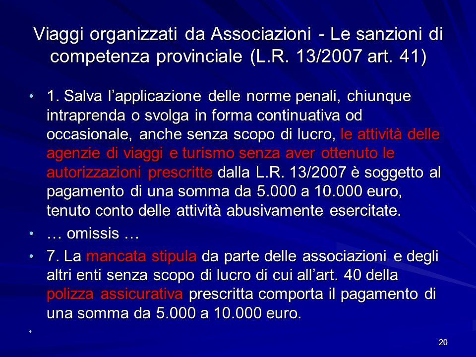 Viaggi organizzati da Associazioni - Le sanzioni di competenza provinciale (L.R. 13/2007 art. 41) 1. Salva lapplicazione delle norme penali, chiunque