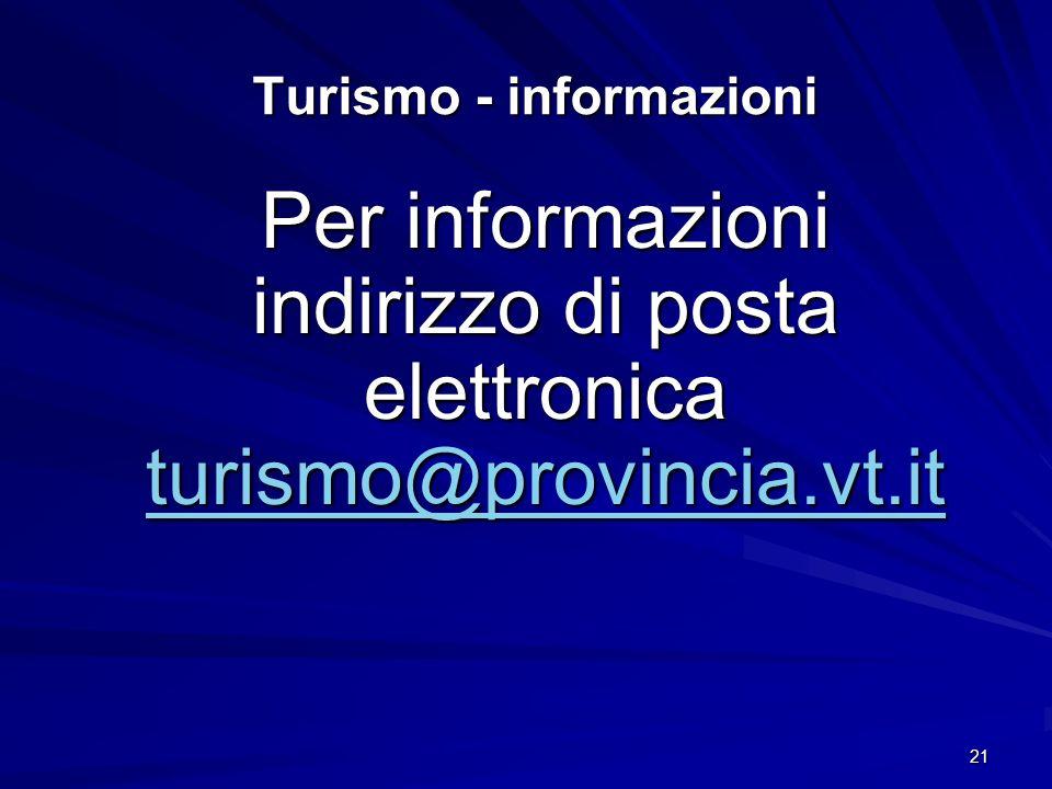 21 Turismo - informazioni Per informazioni indirizzo di posta elettronica turismo@provincia.vt.it turismo@provincia.vt.it