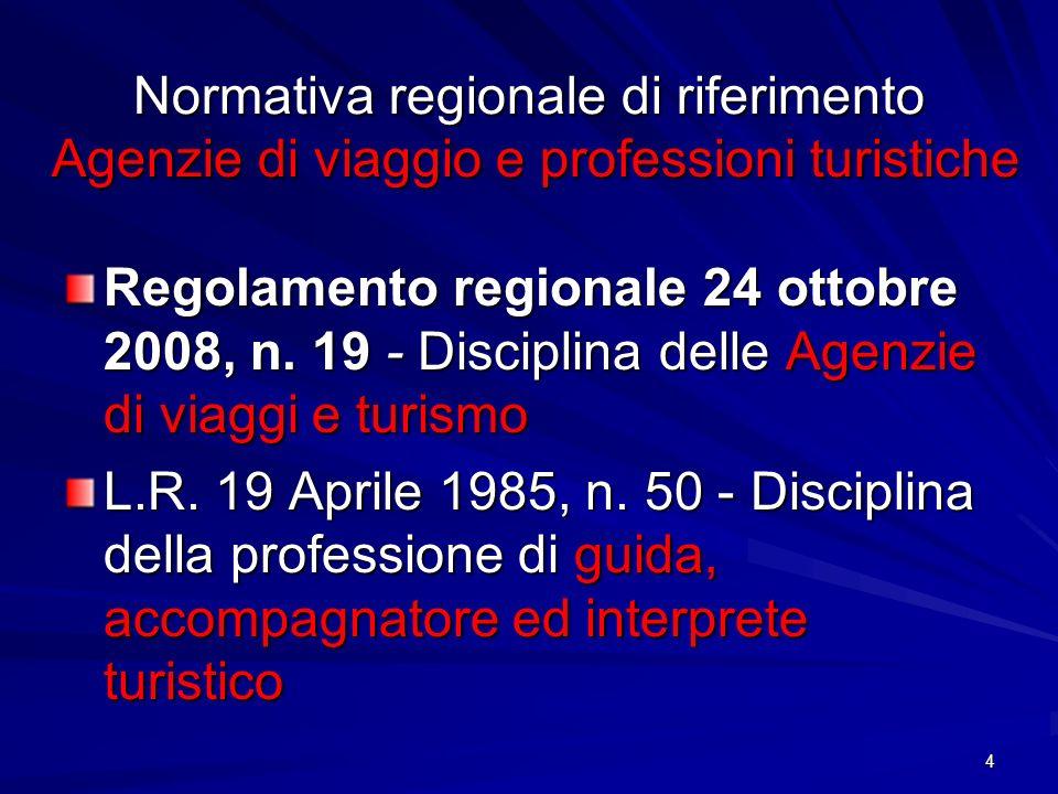 4 Normativa regionale di riferimento Agenzie di viaggio e professioni turistiche Regolamento regionale 24 ottobre 2008, n. 19 - Disciplina delle Agenz