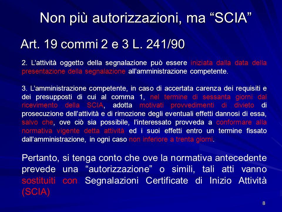 Non più autorizzazioni, ma SCIA Art. 19 commi 2 e 3 L. 241/90 Art. 19 commi 2 e 3 L. 241/90 8 2. Lattività oggetto della segnalazione può essere inizi