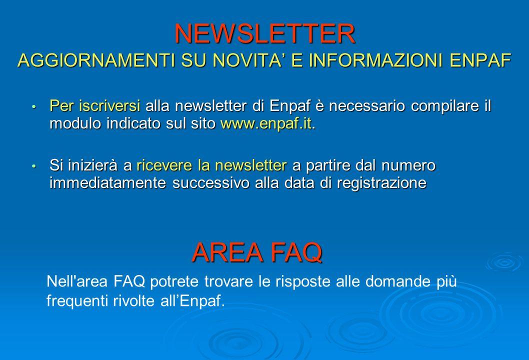 NEWSLETTER AGGIORNAMENTI SU NOVITA E INFORMAZIONI ENPAF Per iscriversi alla newsletter di Enpaf è necessario compilare il modulo indicato sul sito www.enpaf.it.