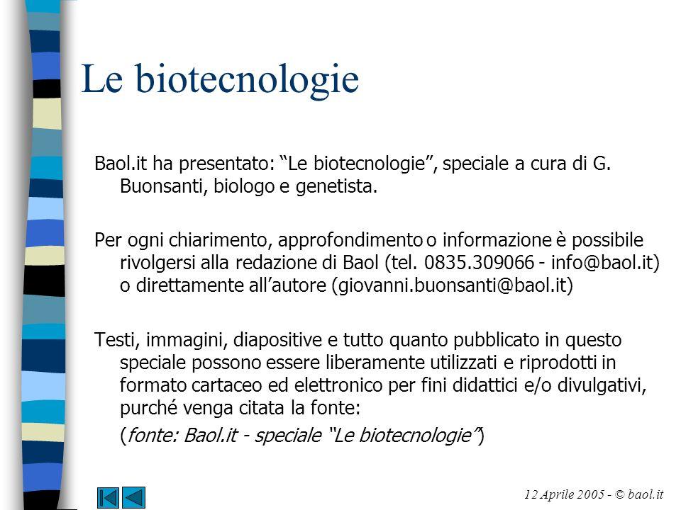 Le biotecnologie Baol.it ha presentato: Le biotecnologie, speciale a cura di G. Buonsanti, biologo e genetista. Per ogni chiarimento, approfondimento