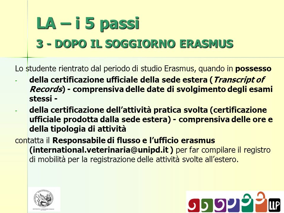LA – i 5 passi 3 - DOPO IL SOGGIORNO ERASMUS Lo studente rientrato dal periodo di studio Erasmus, quando in possesso - - della certificazione ufficial