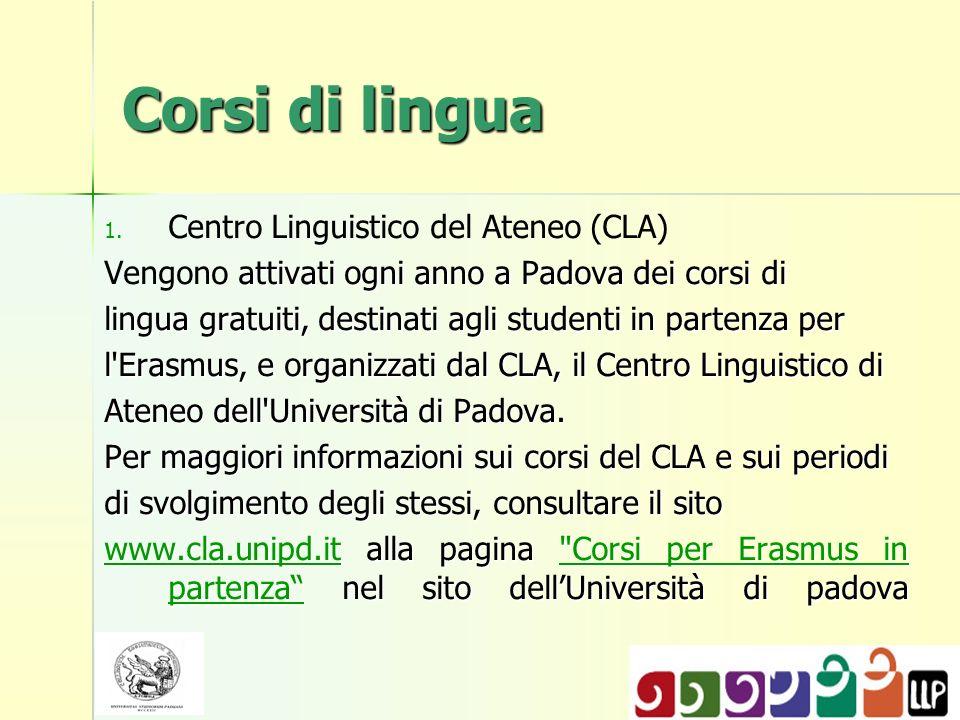 Corsi di lingua 1. 1. Centro Linguistico del Ateneo (CLA) attivati ogni anno a Padova dei corsi di Vengono attivati ogni anno a Padova dei corsi di li