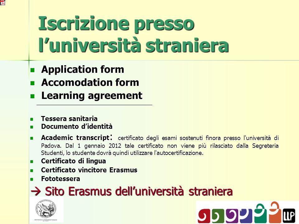 Iscrizione presso luniversità straniera Application form Application form Accomodation form Accomodation form Learning agreement Learning agreement Te