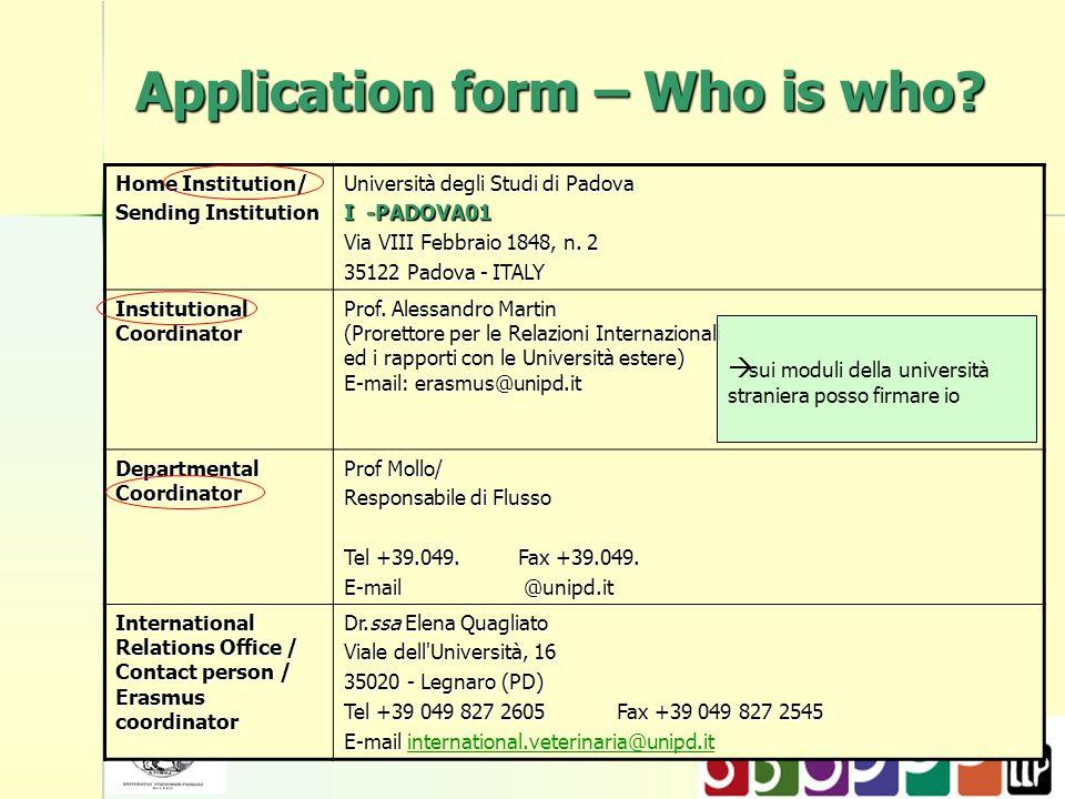 Application form – Who is who? Home Institution/ Sending Institution Università degli Studi di Padova I -PADOVA01 Via VIII Febbraio 1848, n. 2 35122 P