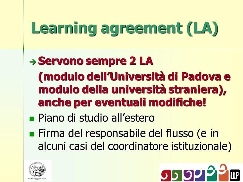 Learning agreement (LA) Servono sempre 2 LA Servono sempre 2 LA (modulo dellUniversità di Padova e modulo della università straniera), anche per event