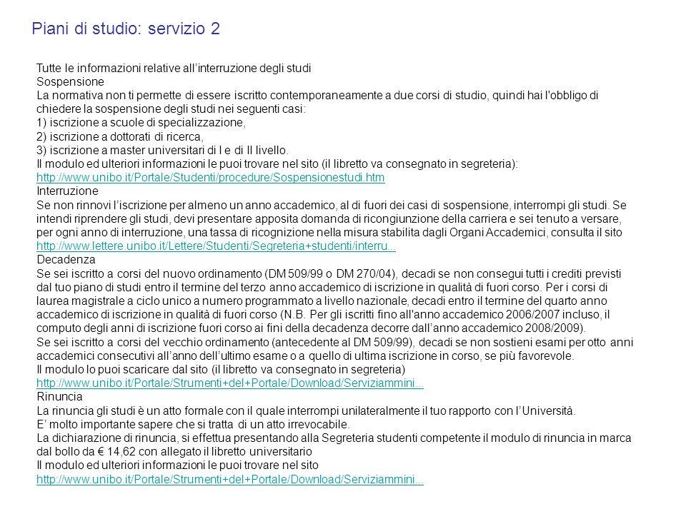 Piani di studio: servizio 2 Tutte le informazioni relative allinterruzione degli studi Sospensione La normativa non ti permette di essere iscritto con