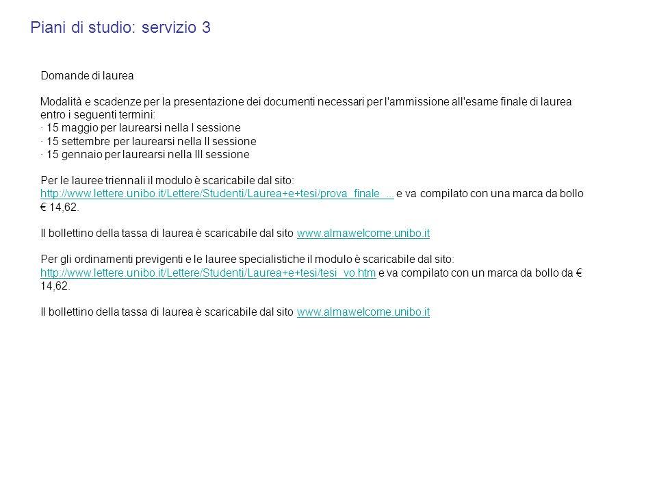 Piani di studio: servizio 3 Domande di laurea Modalità e scadenze per la presentazione dei documenti necessari per l'ammissione all'esame finale di la