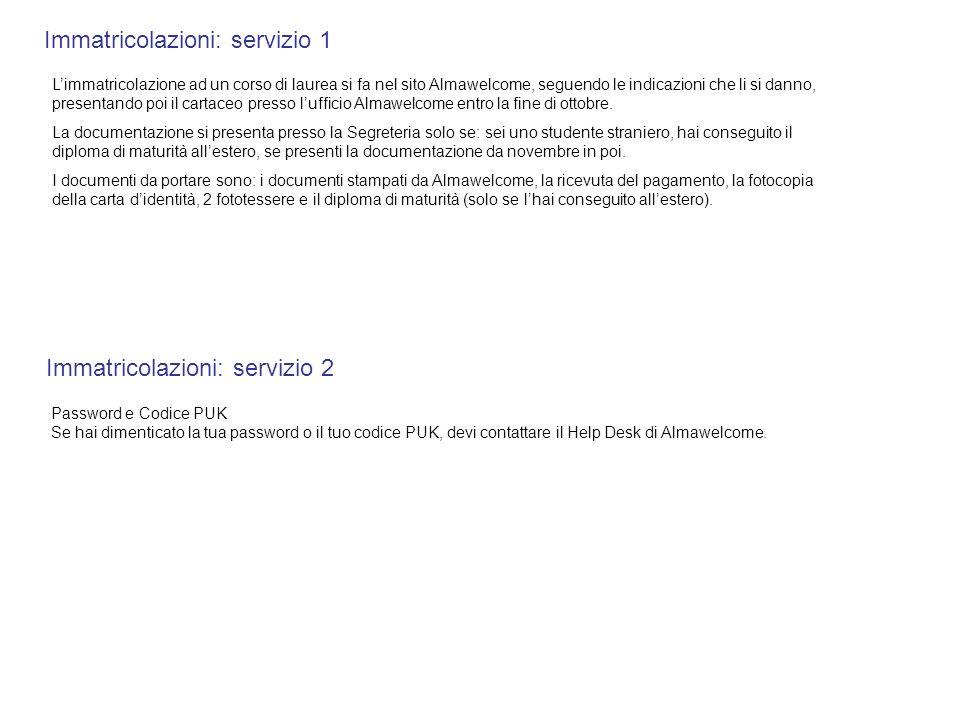Immatricolazioni: servizio 1 Limmatricolazione ad un corso di laurea si fa nel sito Almawelcome, seguendo le indicazioni che li si danno, presentando