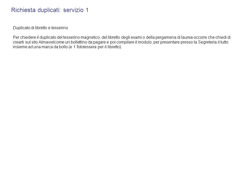 Richiesta duplicati: servizio 1 Duplicato di libretto e tesserino Per chiedere il duplicato del tesserino magnetico, del libretto degli esami o della