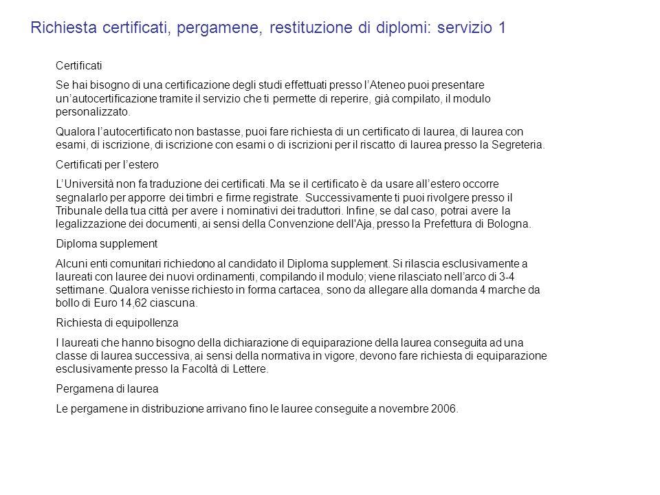 Richiesta certificati, pergamene, restituzione di diplomi: servizio 1 Certificati Se hai bisogno di una certificazione degli studi effettuati presso l