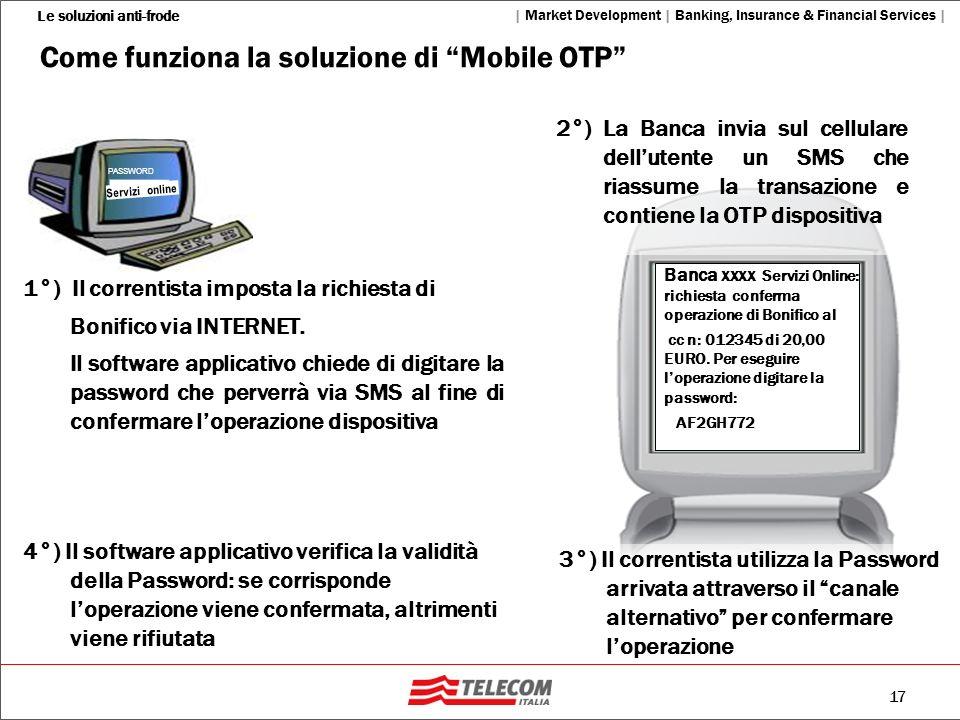 17 Le soluzioni anti-frode   Market Development   Banking, Insurance & Financial Services   Come funziona la soluzione di Mobile OTP PASSWORD 1°) Il c