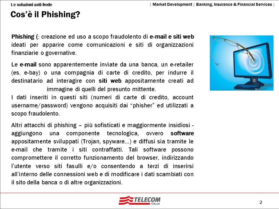 2 Le soluzioni anti-frode   Market Development   Banking, Insurance & Financial Services   Cosè il Phishing? Phishing (: creazione ed uso a scopo frau