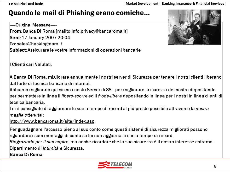 6 Le soluzioni anti-frode   Market Development   Banking, Insurance & Financial Services   Quando le mail di Phishing erano comiche… -----Original Mes