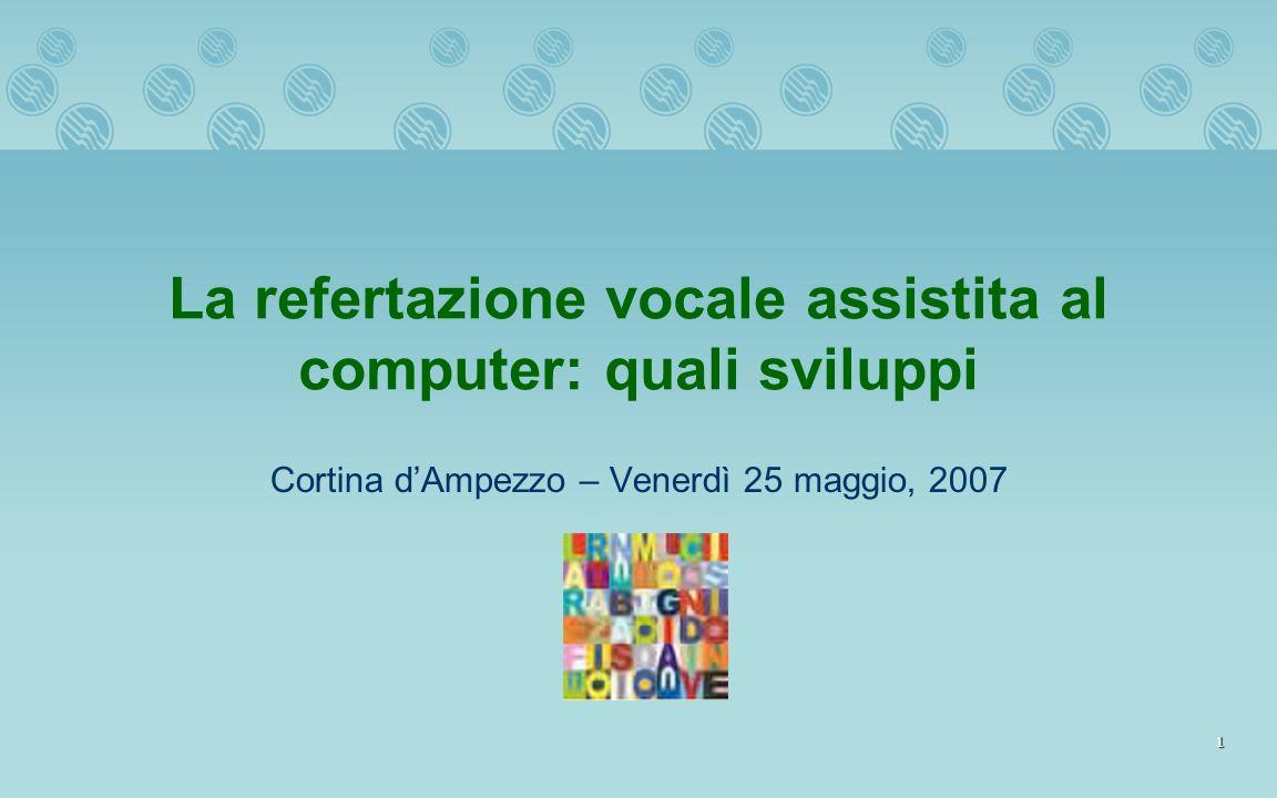 1 La refertazione vocale assistita al computer: quali sviluppi Cortina dAmpezzo – Venerdì 25 maggio, 2007