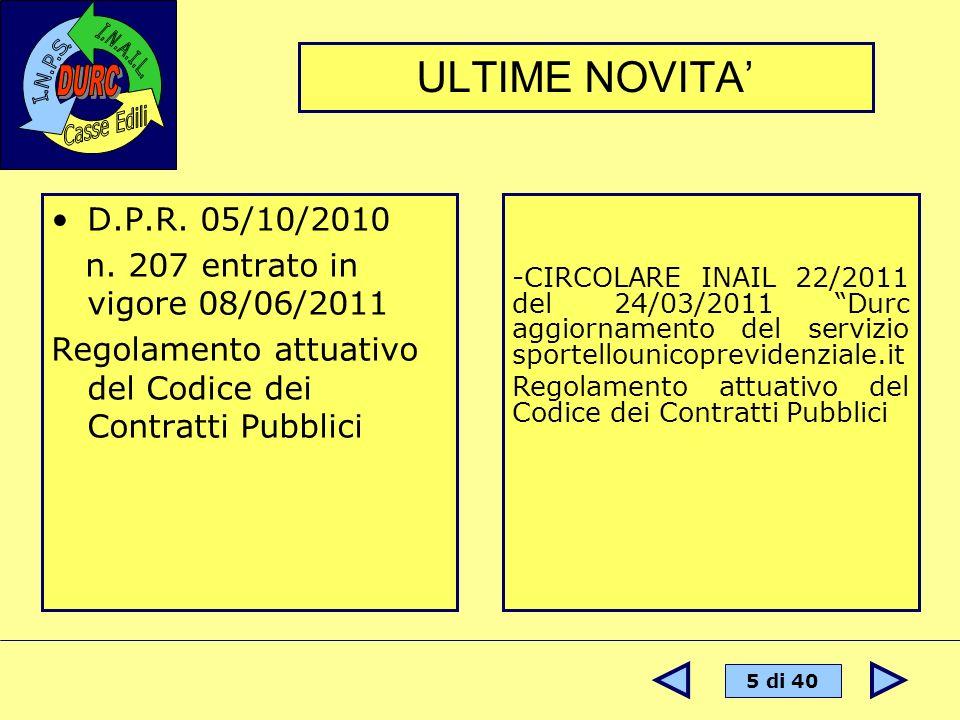 5 di 40 D.P.R. 05/10/2010 n. 207 entrato in vigore 08/06/2011 Regolamento attuativo del Codice dei Contratti Pubblici ULTIME NOVITA -CIRCOLARE INAIL 2