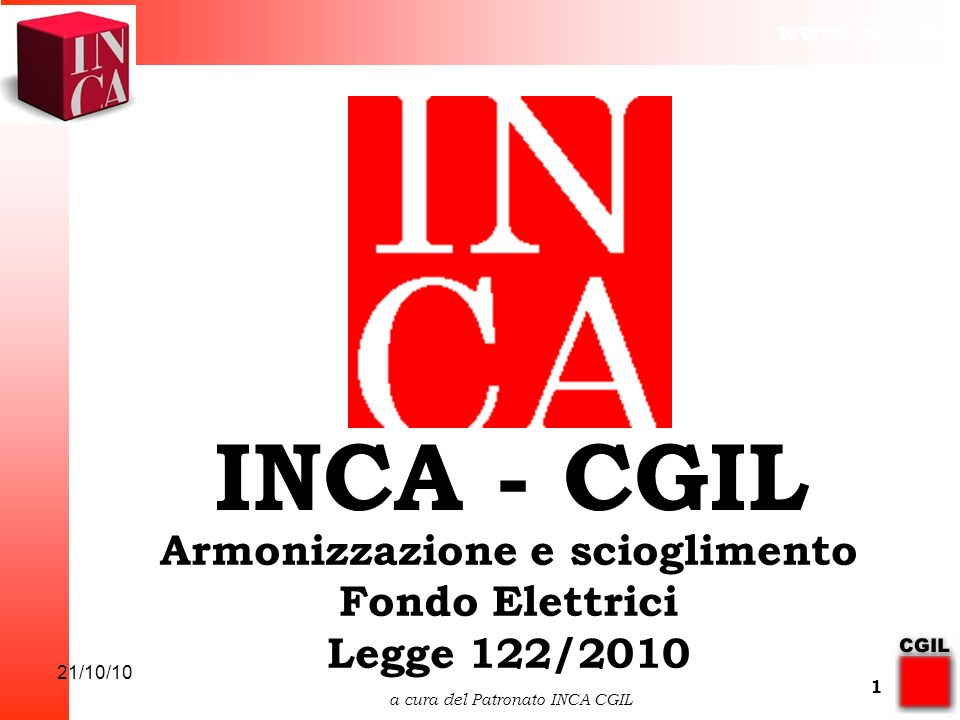 www.inca.it 21/10/10 a cura del Patronato INCA CGIL 12 Calcolo della Pensione con le regole del Fondo Elettrici Contribuzione versata nel Fondo entro il 31.12.96 Retribuzione Pensionabile individuata secondo le norme Fondo preesistenti 1^ Quota (A+B+C)