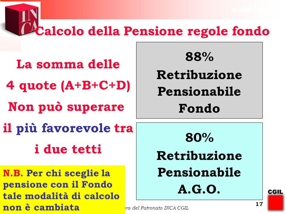 www.inca.it 21/10/10 a cura del Patronato INCA CGIL 17 88% Retribuzione Pensionabile Fondo 80% Retribuzione Pensionabile A.G.O.