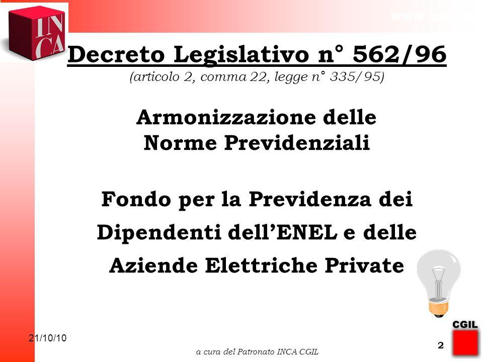www.inca.it 21/10/10 a cura del Patronato INCA CGIL 2 Decreto Legislativo n° 562/96 (articolo 2, comma 22, legge n° 335/95) Armonizzazione delle Norme Previdenziali Fondo per la Previdenza dei Dipendenti dellENEL e delle Aziende Elettriche Private