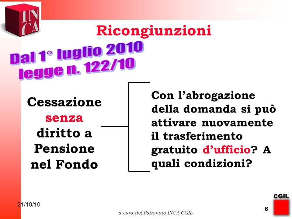 www.inca.it 21/10/10 a cura del Patronato INCA CGIL 9 Ricongiunzioni verso Fondo Elettrici Periodi OBG (ante iscrizione Fondo) c/o A.G.O.