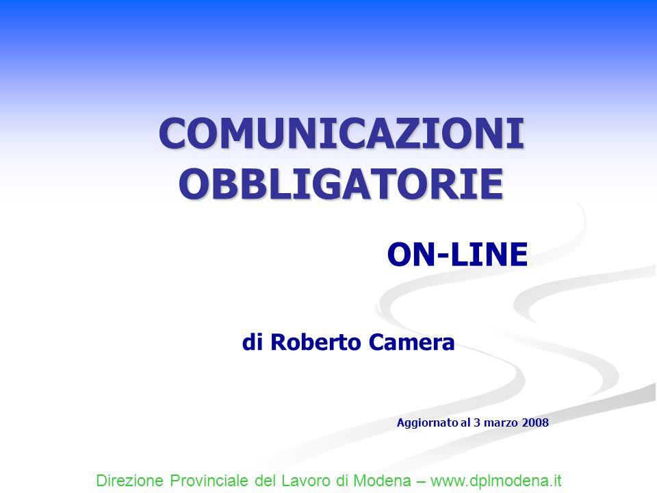 COMUNICAZIONI OBBLIGATORIE ON-LINE Direzione Provinciale del Lavoro di Modena – www.dplmodena.it di Roberto Camera Aggiornato al 3 marzo 2008