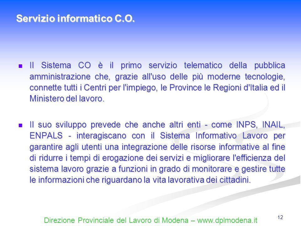 Direzione Provinciale del Lavoro di Modena – www.dplmodena.it 12 Il Sistema CO è il primo servizio telematico della pubblica amministrazione che, graz