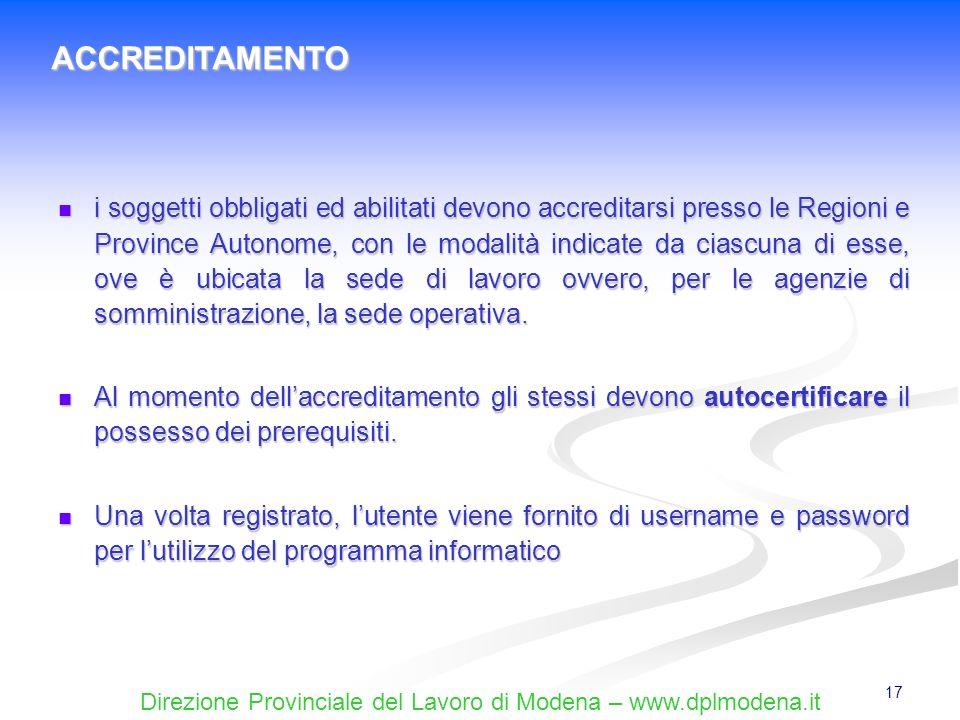 Direzione Provinciale del Lavoro di Modena – www.dplmodena.it 17 i soggetti obbligati ed abilitati devono accreditarsi presso le Regioni e Province Au