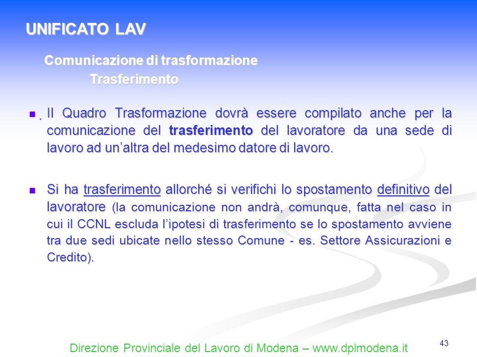 Direzione Provinciale del Lavoro di Modena – www.dplmodena.it 43 Il Quadro Trasformazione dovrà essere compilato anche per la comunicazione del trasfe