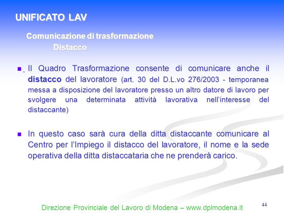 Direzione Provinciale del Lavoro di Modena – www.dplmodena.it 44 Il Quadro Trasformazione consente di comunicare anche il distacco del lavoratore (art