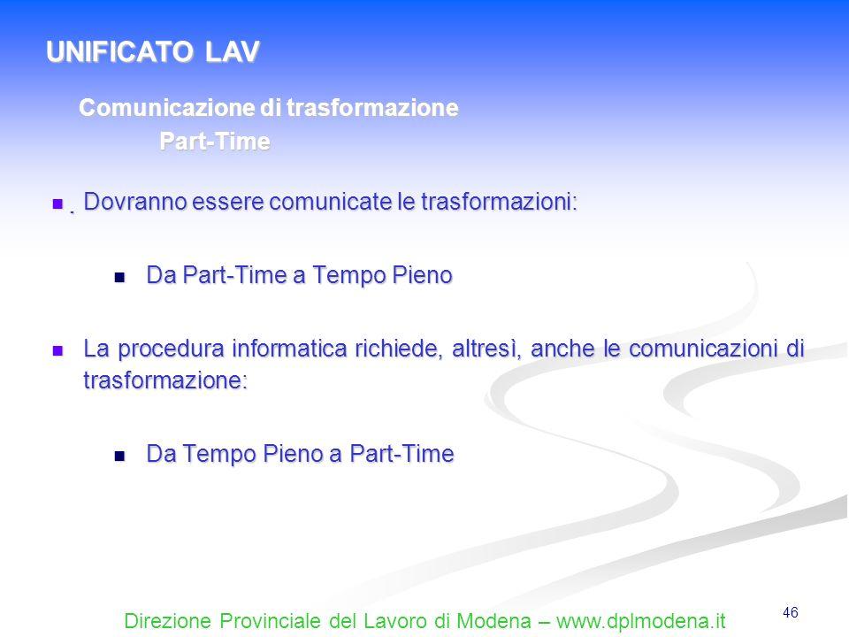 Direzione Provinciale del Lavoro di Modena – www.dplmodena.it 46 Dovranno essere comunicate le trasformazioni: Dovranno essere comunicate le trasforma