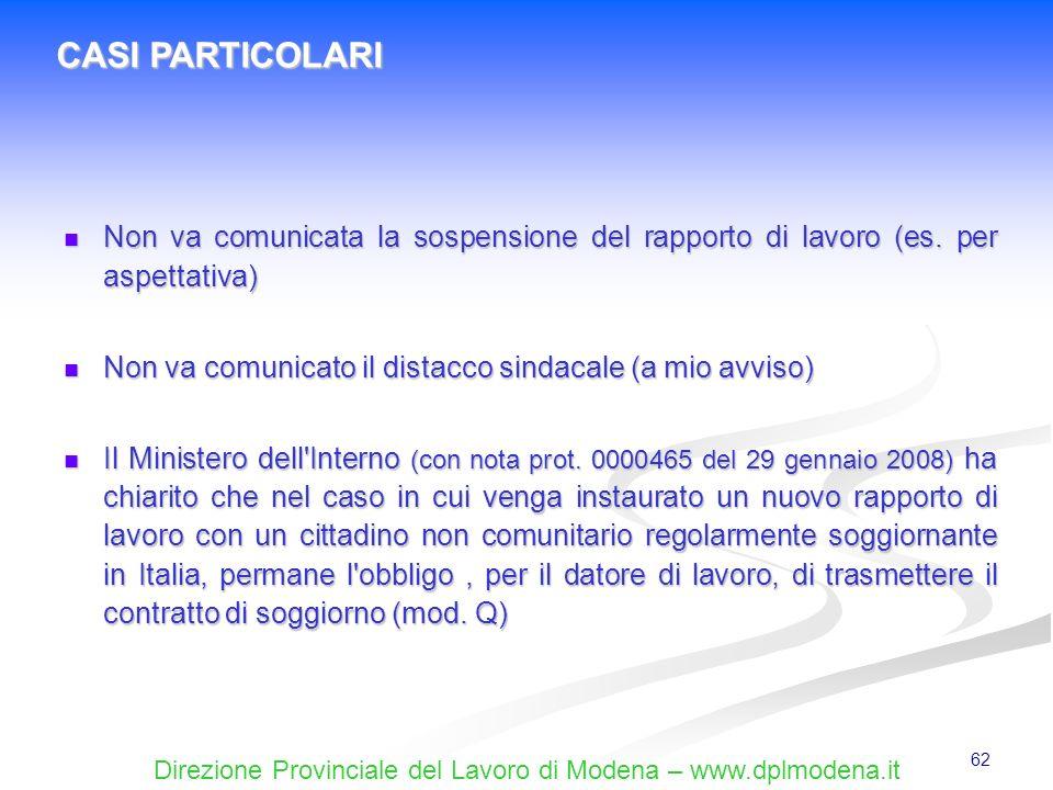 Direzione Provinciale del Lavoro di Modena – www.dplmodena.it 62 Non va comunicata la sospensione del rapporto di lavoro (es. per aspettativa) Non va