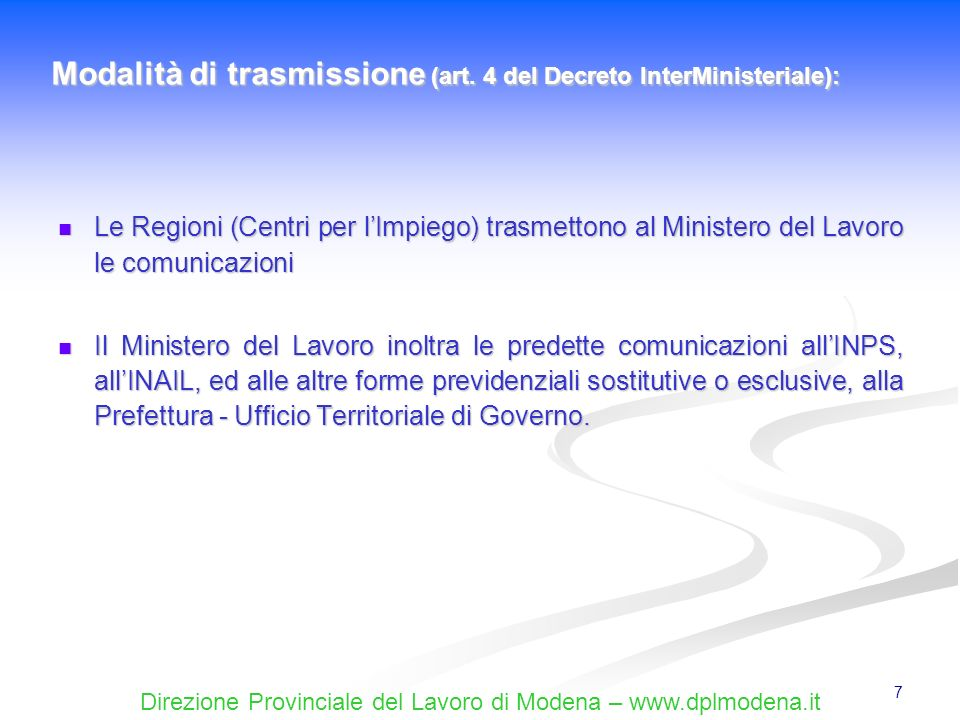 Direzione Provinciale del Lavoro di Modena – www.dplmodena.it 7 Le Regioni (Centri per lImpiego) trasmettono al Ministero del Lavoro le comunicazioni