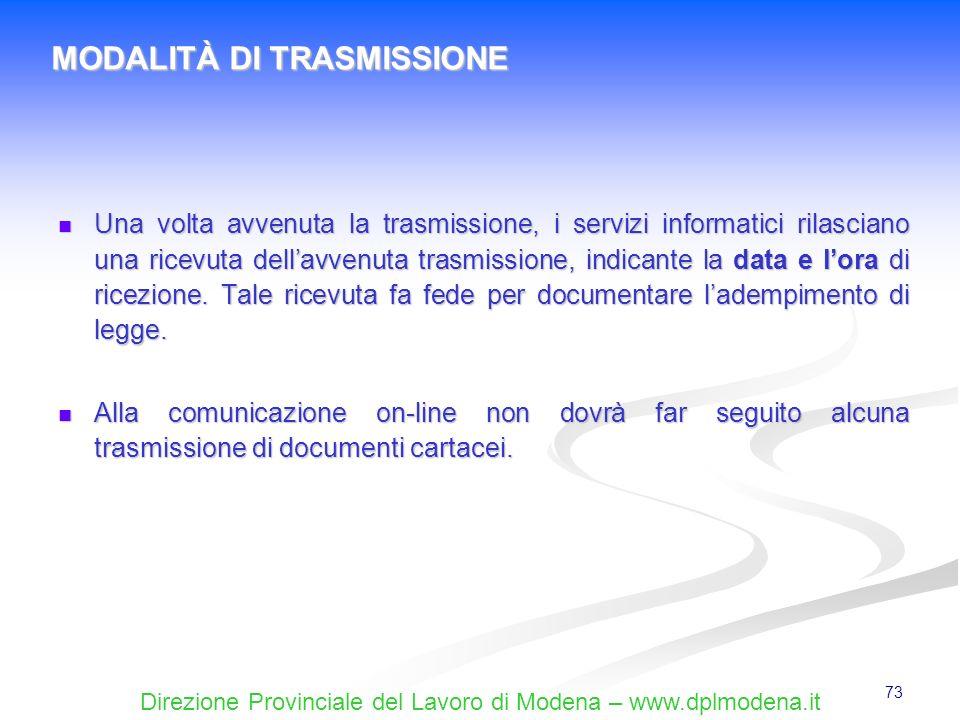 Direzione Provinciale del Lavoro di Modena – www.dplmodena.it 73 Una volta avvenuta la trasmissione, i servizi informatici rilasciano una ricevuta del