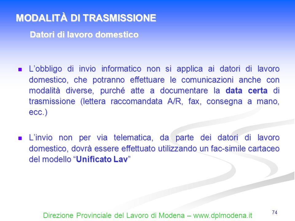 Direzione Provinciale del Lavoro di Modena – www.dplmodena.it 74 Lobbligo di invio informatico non si applica ai datori di lavoro domestico, che potra