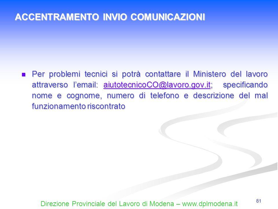 Direzione Provinciale del Lavoro di Modena – www.dplmodena.it 81 Per problemi tecnici si potrà contattare il Ministero del lavoro attraverso lemail: a