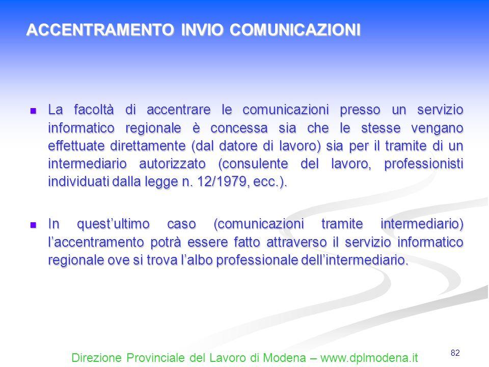 Direzione Provinciale del Lavoro di Modena – www.dplmodena.it 82 La facoltà di accentrare le comunicazioni presso un servizio informatico regionale è