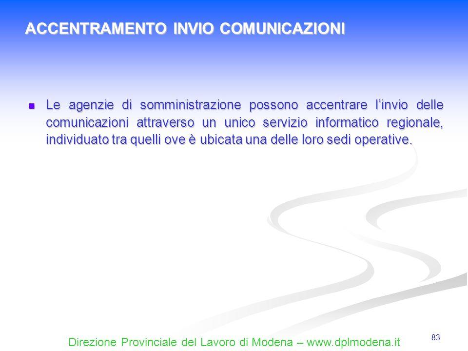 Direzione Provinciale del Lavoro di Modena – www.dplmodena.it 83 Le agenzie di somministrazione possono accentrare linvio delle comunicazioni attraver