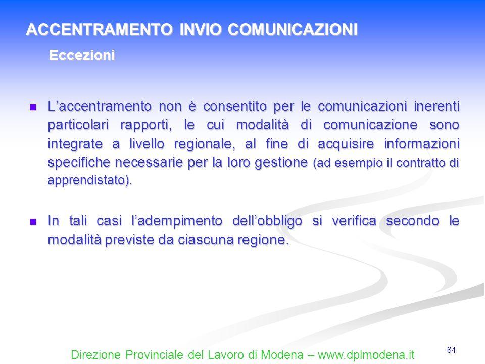 Direzione Provinciale del Lavoro di Modena – www.dplmodena.it 84 Laccentramento non è consentito per le comunicazioni inerenti particolari rapporti, l