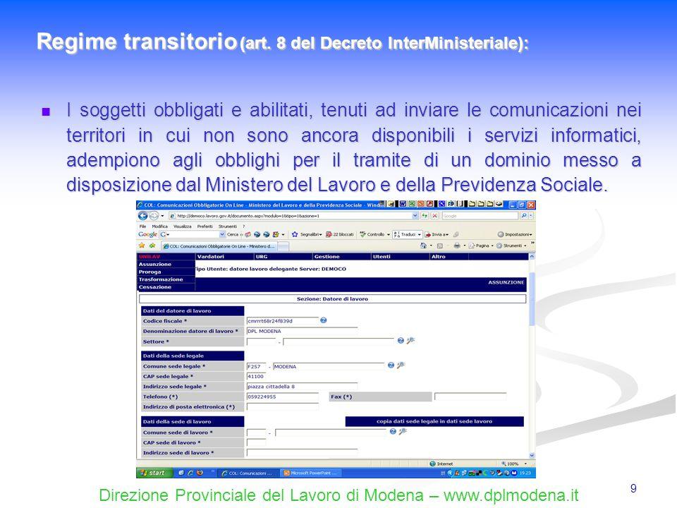 Direzione Provinciale del Lavoro di Modena – www.dplmodena.it 10 Al fine di consentire ladeguamento delle procedure informatiche dei soggetti obbligati ed abilitati, lobbligo di trasmettere i moduli esclusivamente per il tramite dei servizi informatici decorre dal 1° marzo 2008 (per la provincia di Bolzano al 1° dicembre 2008).