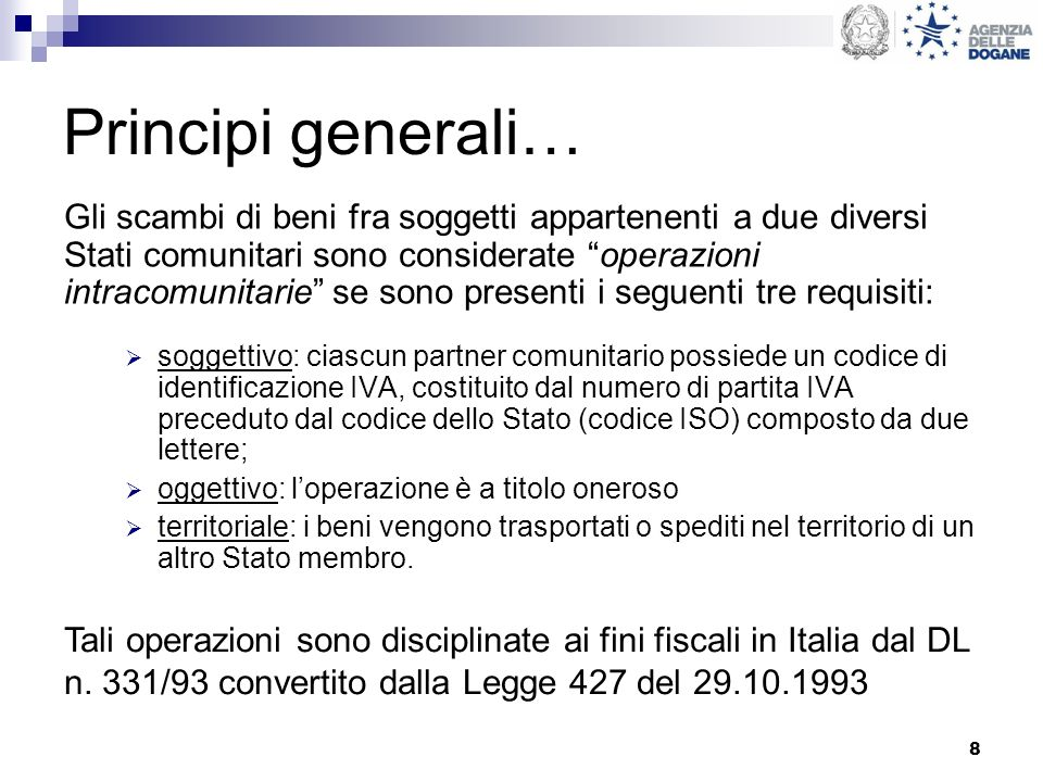 8 Principi generali… Gli scambi di beni fra soggetti appartenenti a due diversi Stati comunitari sono considerate operazioni intracomunitarie se sono