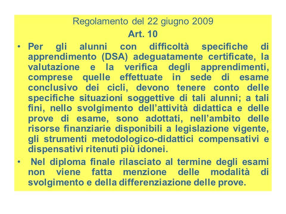 Regolamento del 22 giugno 2009 Art. 10 Per gli alunni con difficoltà specifiche di apprendimento (DSA) adeguatamente certificate, la valutazione e la
