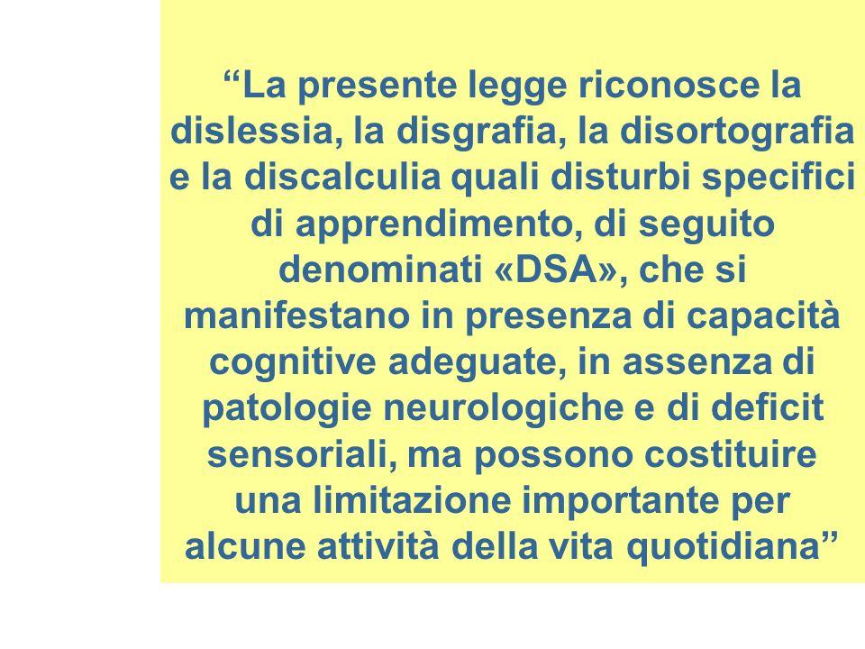 La presente legge riconosce la dislessia, la disgrafia, la disortografia e la discalculia quali disturbi specifici di apprendimento, di seguito denomi
