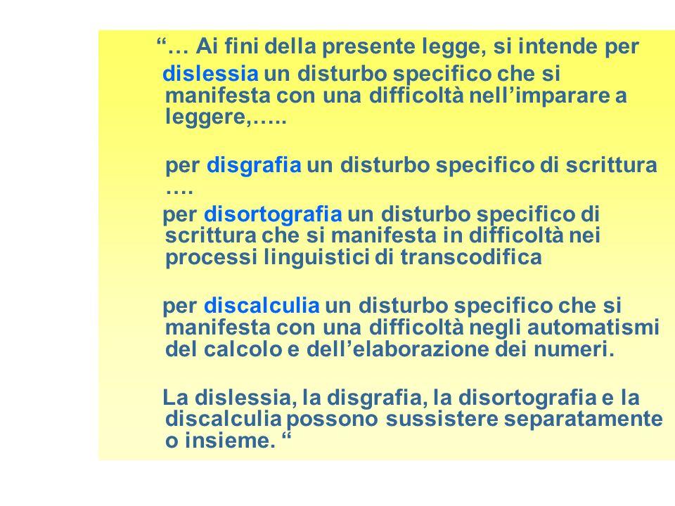 … Ai fini della presente legge, si intende per dislessia un disturbo specifico che si manifesta con una difficoltà nellimparare a leggere,….. per disg