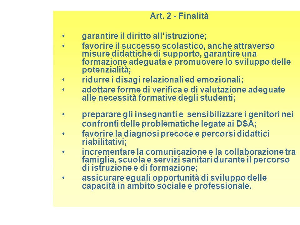 Art. 2 - Finalità garantire il diritto allistruzione; favorire il successo scolastico, anche attraverso misure didattiche di supporto, garantire una f