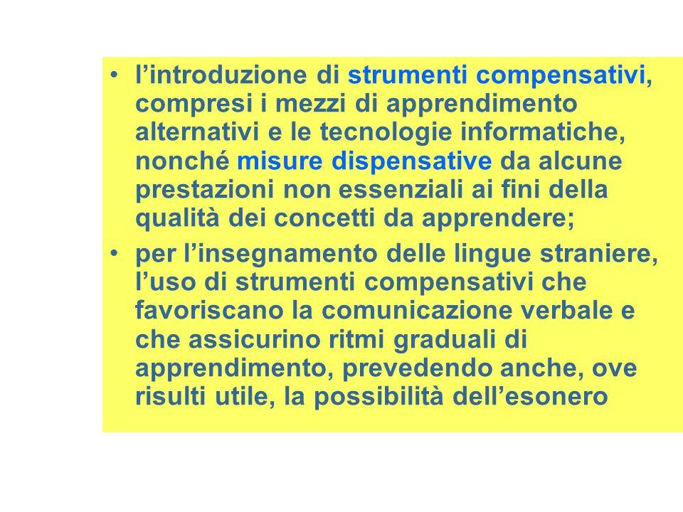 lintroduzione di strumenti compensativi, compresi i mezzi di apprendimento alternativi e le tecnologie informatiche, nonché misure dispensative da alc